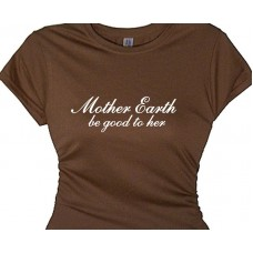 Mother Earth (be good to her) Women's T-shirt